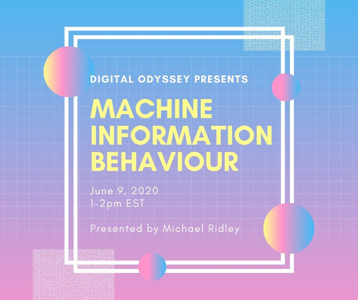 Digital Odyssey Presents: Machine Information Behaviour