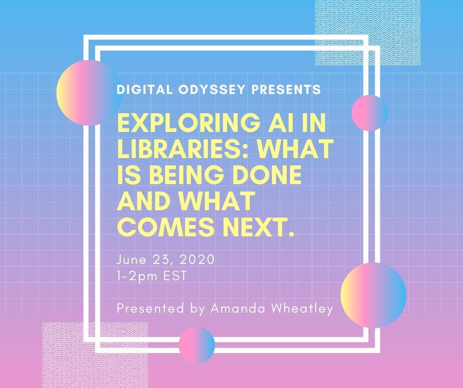 Digital Odyssey Presents: Exploring AI in Libraries: What is Being Done and What Comes Next