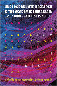 Undergraduate Research and the Academic Librarian: Case Studies and Best Practices-Paperback-ALA Neal-Schuman-The Library Marketplace