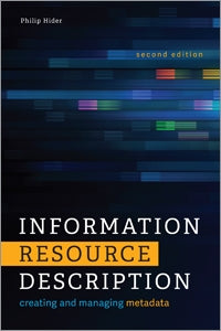 Information Resource Description: Creating and Managing Metadata, Second Edition
