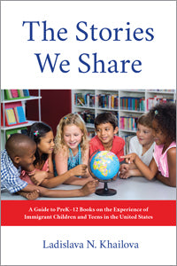 The Stories We Share: A Guide to PreK–12 Books on the Experience of Immigrant Children and Teens in the United States-Paperback-ALA Editions-The Library Marketplace