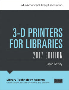 3-D Printers for Libraries, 2017 Edition-Paperback-ALA TechSource-The Library Marketplace