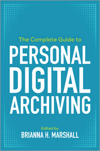 The Complete Guide to Personal Digital Archiving-Paperback-ALA Editions-The Library Marketplace