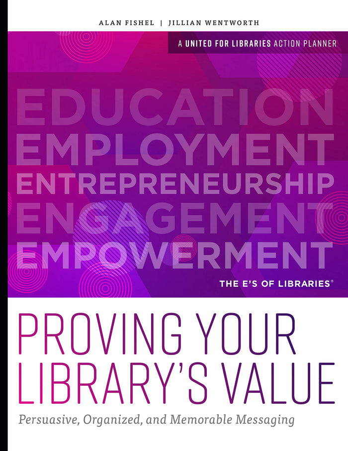 Proving Your Library's Value: Persuasive, Organized, and Memorable Messaging