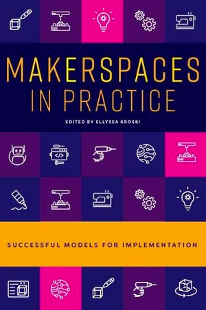 Makerspaces in Practice: Successful Models for Implementation