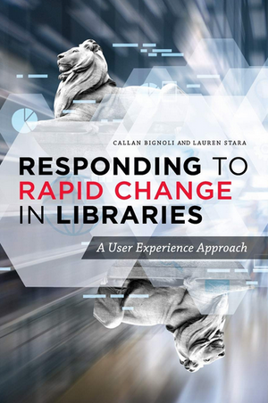 Responding to Rapid Change in Libraries: A User Experience Approach