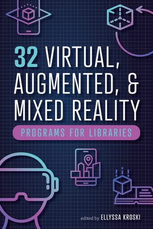 32 Virtual, Augmented, and Mixed Reality Programs for Libraries