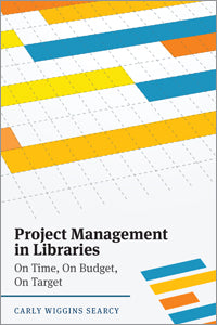Project Management in Libraries: On Time, On Budget, On Target