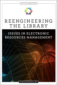 Reengineering the Library: Issues in Electronic Resources Management (An ALCTS Monograph)-Paperback-ALA Editions-The Library Marketplace