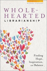 Wholehearted Librarianship: Finding Hope, Inspiration, and Balance