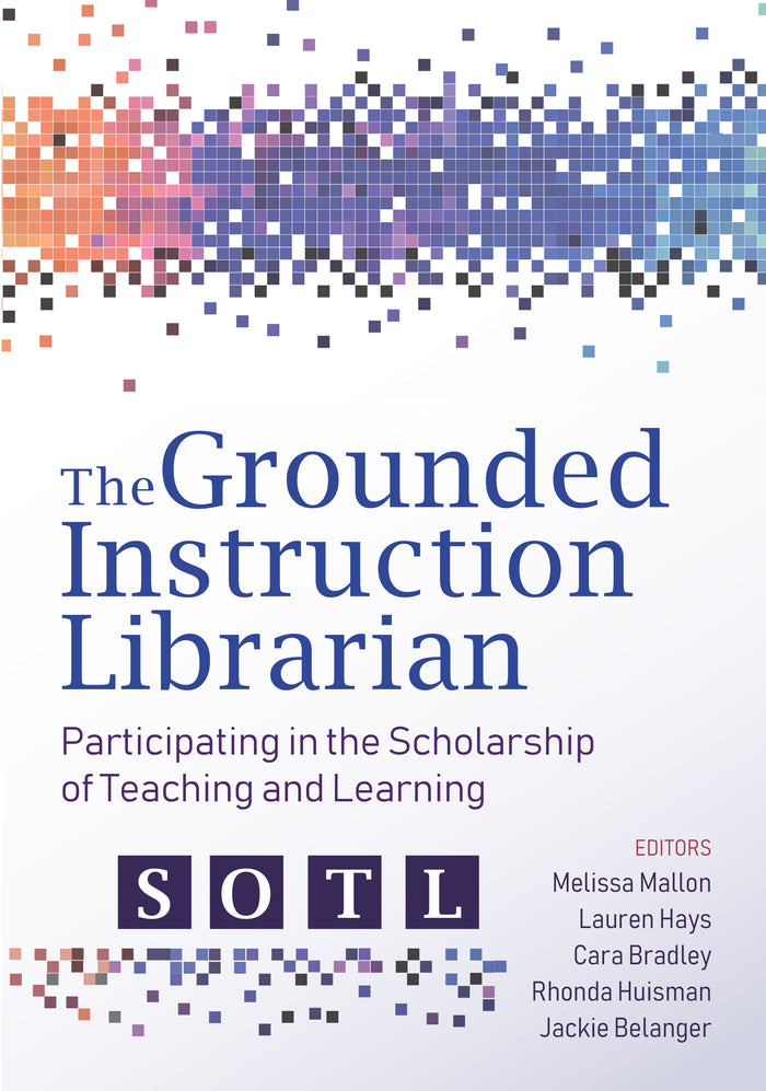 The Grounded Instruction Librarian: Participating in The Scholarship of Teaching and Learning