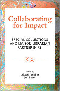 Collaborating for Impact: Special Collections and Liaison Librarian Partnerships-Paperback-ACRL-The Library Marketplace