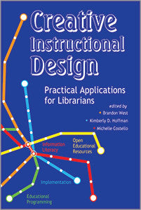 Creative Instructional Design: Practical Applications for Librarians-Paperback-ACRL-The Library Marketplace