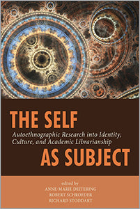 The Self as Subject: Autoethnographic Research into Identity, Culture, and Academic Librarianship-Paperback-ACRL-The Library Marketplace