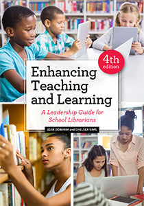 Enhancing Teaching and Learning: A Leadership Guide for School Librarians, Fourth Edition