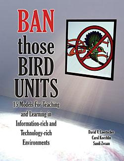 Ban Those Bird Units! 15 Models For Teaching and Learning in Information-rich and Technology-rich Environments-Paperback-LMC Source-The Library Marketplace