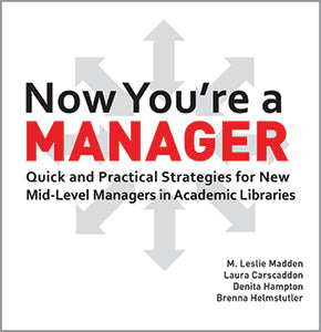Now You're a Manager: Quick and Practical Strategies for New Mid-Level Managers in Academic Libraries-Paperback-ACRL-The Library Marketplace