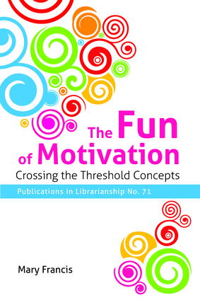 The Fun of Motivation: Crossing the Threshold Concepts (Publications in Librarianship #71)-Paperback-ALA Neal-Schuman-The Library Marketplace