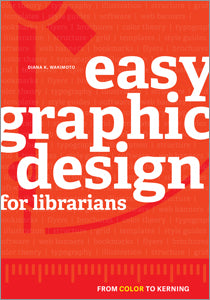 Easy Graphic Design for Librarians: From Color to Kerning-Paperback-ALA Editions-The Library Marketplace