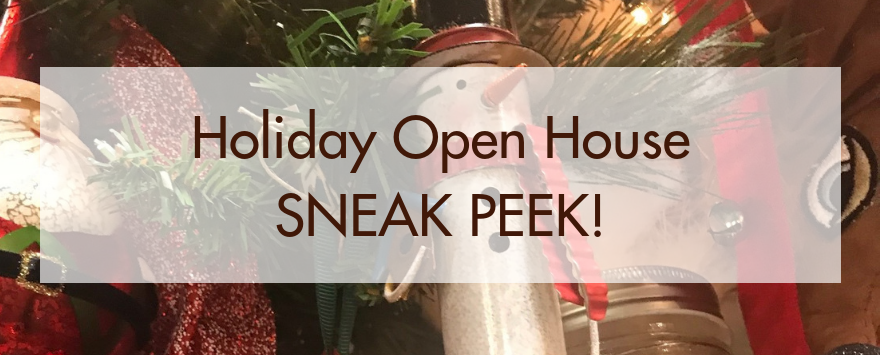 Holiday Open House Sneak Peek!