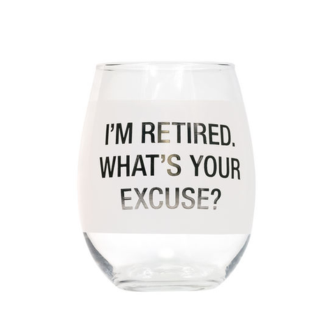 RETIREMENT - I'M RETIRED, WHAT'S YOUR EXCUSE? WINE GLASS, ABOUT FACE DESIGNS - A. Dodson's