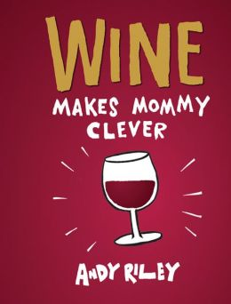 WINE MAKES MOMMY CLEVER HACHETTE BOOKS - A. Dodson's