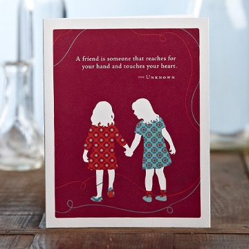 A FRIEND IS SOMEONE WHO REACHES FOR YOU CARD