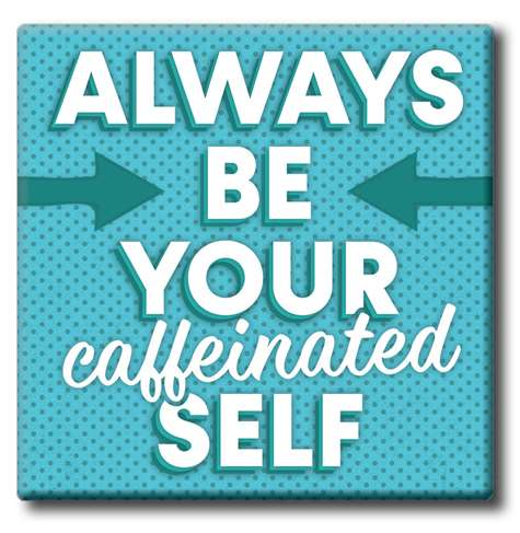 ALWAYS BE YOUR CAFFEINATED SELF COASTER