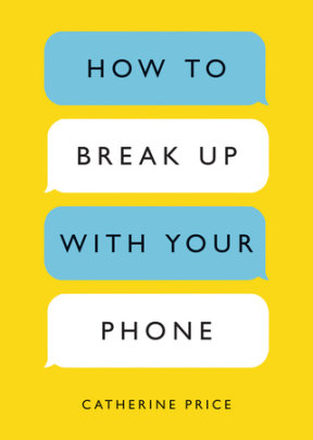 HOW TO BREAK UP WITH YOUR PHONE, Random House - A. Dodson's