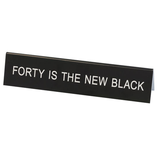 FORTY IS THE NEW BLACK SIGN, ABOUT FACE DESIGNS - A. Dodson's