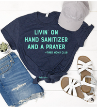 Livin' on Hand Sanitizer and a Prayer Shirt