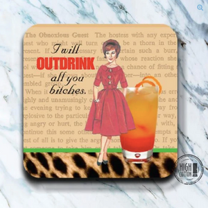 OUTDRINK BITCHES COASTER