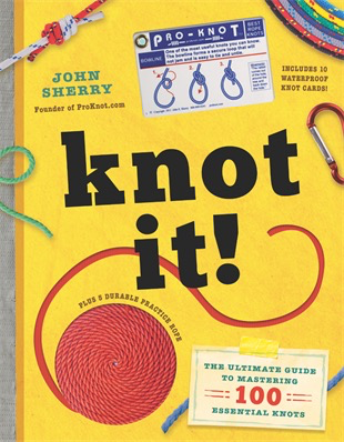 KNOT IT - THE ULTIMATE GUIDE TO MASTERING 100 ESSENTIAL OUTDOOR AND FISHING KNOTS, Familius - A. Dodson's