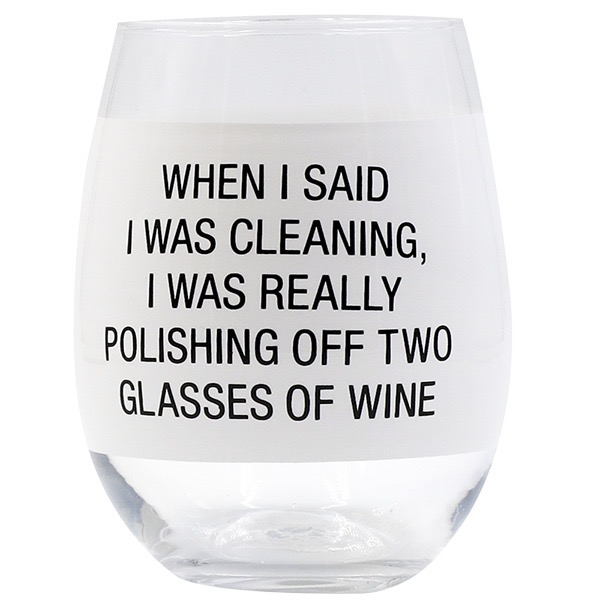 WHEN I SAID I WAS CLEANING  WINE GLASS