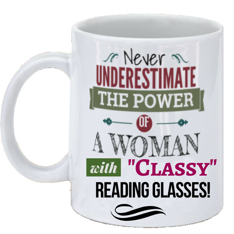 """Never Underestimate the Power of a Woman with Classy Reading Glasses"" Cup"
