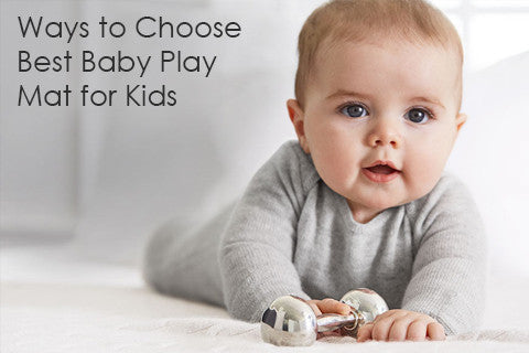 Ways to Choose Best Baby Play Mat for Kids