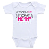 "Baby Girl Clothes ""Of Course I'm Cute, Just Look At My Mommy"" Baby Girl Onesies"