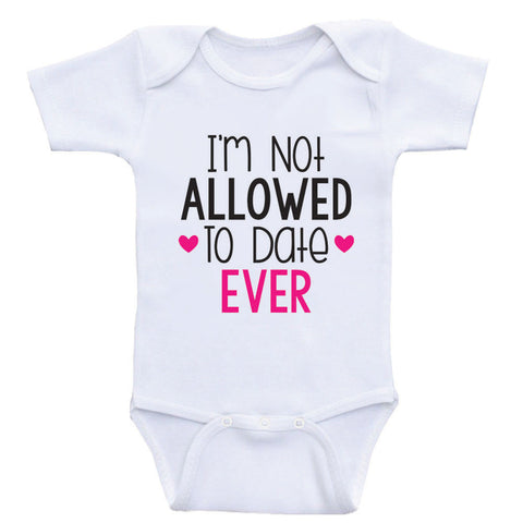 "Funny Baby Girl Clothes ""Not Allowed To Date Ever"" Cute One-Piece Baby Girl Shirts"