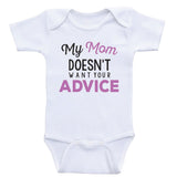 "Funny Baby Bodysuit ""My Mom Doesn't Want Your Advice"" Funny Newborn Baby Clothes"
