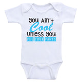 "Funny Onesies For Babies ""You Ain't Cool Unless You Pee Your Pants"" Funny Baby Clothes"