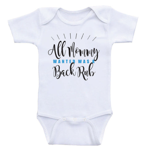 "Bodysuits For Babies ""All Mommy Wanted Was A Back Rub"" Funny Baby Clothes"