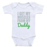 "Baby Boy Clothes ""I Get My Muscles From My Daddy"" Funny One Piece Shirts"