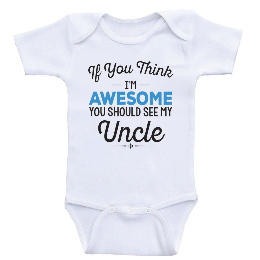 "Funny Uncle Baby Clothes ""If You Think I'm Awesome You Should See My Uncle"" Baby Onesies"