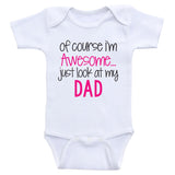 "Daddy Baby Clothes ""Of Course I'm Awesome Just Look At My Dad"" Funny Dad Baby Onesies"