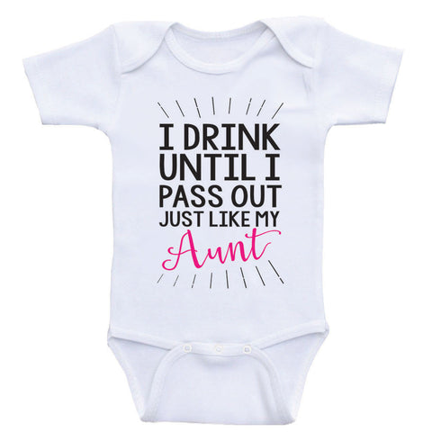 "Aunt Baby Onesie ""I Drink Until I Pass Out Just Like My Aunt"" Funny Baby Clothes"