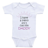 "Cute Baby Clothes ""I Have A Hero and I Call Him Daddy"" Sweet Baby Onesies"