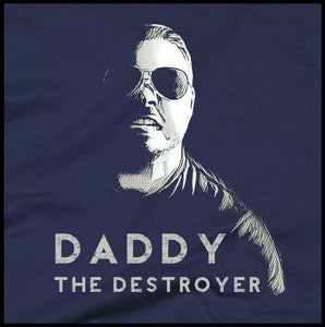 Daddy The Destroyer T-Shirt