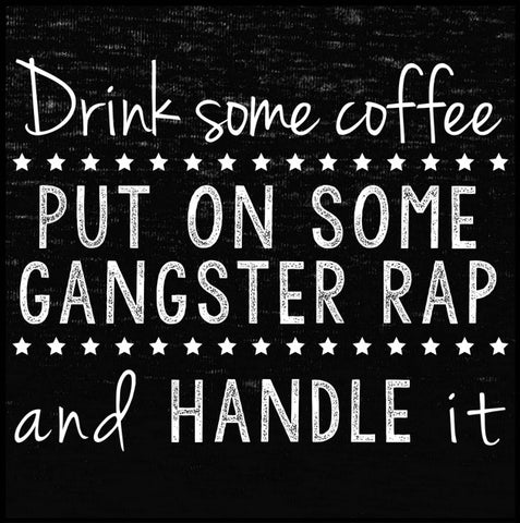 Drink Some Coffee, Put On Some Gangster Rap and Handle It Tank Top - Farkle Tees