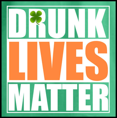 drunk lives matter, shirt, tshirt, st. patricks day, st. paddys day shirt,