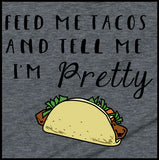 Feed Me Tacos and Tell Me I'm Pretty T-Shirt - Farkle Tees